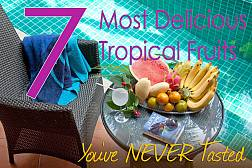 7 Most Delicious Tropical Fruits You Have Never Tasted